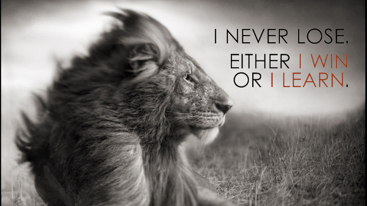 i-never-lose-either-i-win-or-i-learn